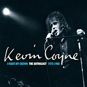 Play & Download I Want My Crown: The Anthology 1973-1980 by Kevin Coyne | Napster