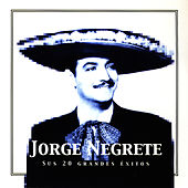 Play & Download Jorge Negrete Sus 20 Grandes Éxitos (The Best of Jorge Negrete) by Jorge Negrete | Napster
