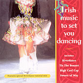 Play & Download Irish Music To Set You Dancing by Various Artists | Napster