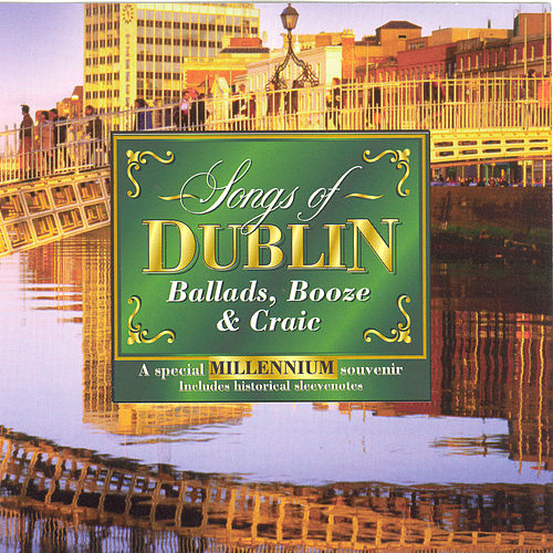 Play & Download Songs Of Dublin (Ballads, Booze & Craic) by Various Artists | Napster