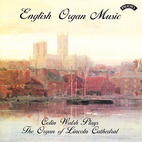 English Organ Music - The Organ of Lincoln Cathedral by Colin Walsh