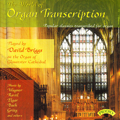 Play & Download The World of Organ Transcription / The Organ of Gloucester Cathedral by David Briggs | Napster