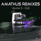 Play & Download Amathus Remixes Volume 3 - DJG by Various Artists | Napster