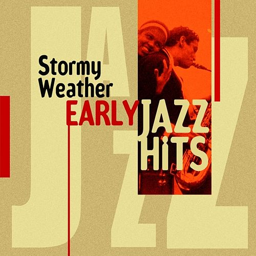 Play & Download Stormy Weather (Early Jazz Hits) by Various Artists | Napster