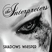 Shadows Whisper by The Interpreters