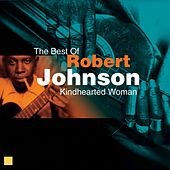 Play & Download Kindhearted Woman (The Best Of) by Robert Johnson | Napster
