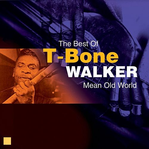 Play & Download Mean Old World (The Best Of) by T-Bone Walker | Napster