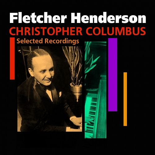 Christopher Columbus (Selected Recordings) by Fletcher Henderson
