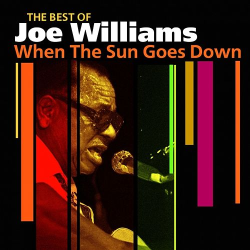 Play & Download When The Sun Goes Down (The Best Of) by Joe Williams | Napster