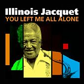 Play & Download You Left Me All Alone by Illinois Jacquet | Napster