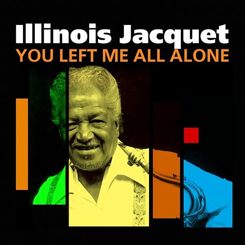 You Left Me All Alone by Illinois Jacquet