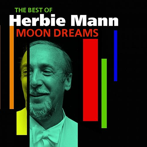 Play & Download Moon Dreams (Best Of The Early Years) by Herbie Mann | Napster