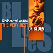 Kindhearted Woman (The Very Best Of Blues) by Various Artists