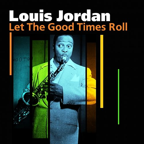 Let The Good Times Roll by Louis Jordan