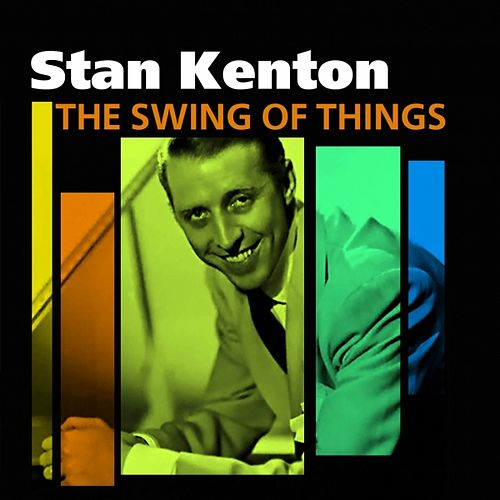 Play & Download The Swing Of Things by Stan Kenton | Napster