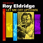 Play & Download Let Me Off Uptown (The Best Of Roy Eldridge) by Roy Eldridge | Napster