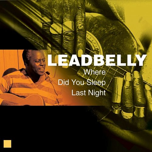Play & Download Where Did You Sleep Last Night (Greatest Recordings) by Leadbelly | Napster