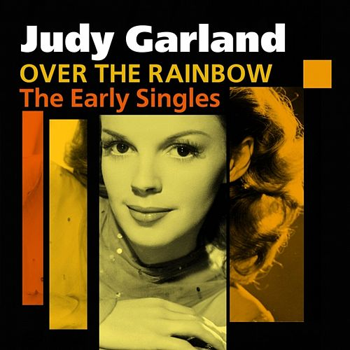 Play & Download Over The Rainbow (The Early Singles) by Judy Garland | Napster