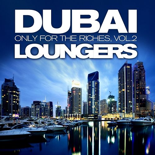 Play & Download Dubai Loungers, Only For the Riches Vol.2 (Cafe Chill Out Edition) by Various Artists | Napster