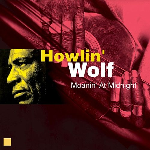 Moanin' At Midnight by Howlin' Wolf