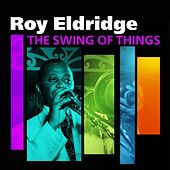 Play & Download The Swing Of Things by Roy Eldridge | Napster