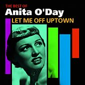 Let Me Off Uptown (The Best Of) by Anita O'Day