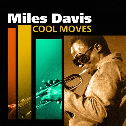 Play & Download Cool Moves by Miles Davis | Napster