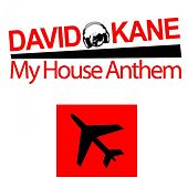 My House Anthem by David Kane