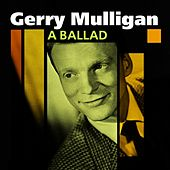 Play & Download A Ballad (The Unforgettable Gerry Mulligan) by Gerry Mulligan | Napster