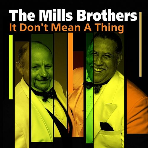 It Don't Mean A Thing by The Mills Brothers