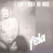 Play & Download I Can't Wait No More by Fela | Napster