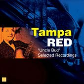 Play & Download Uncle Bud (Selected Recordings) by Tampa Red | Napster