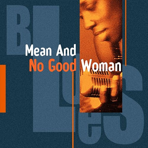 Play & Download Mean And No Good Woman by Various Artists | Napster