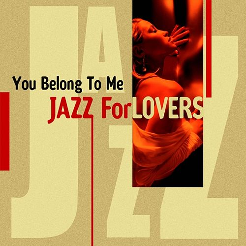 You Belong To Me ( Jazz For Lovers) by Various Artists