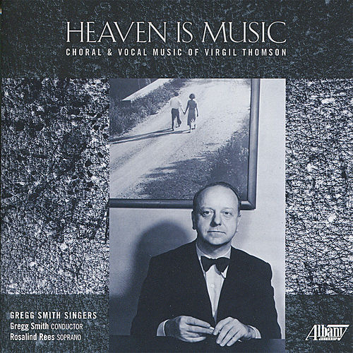 Play & Download Heaven Is Music: Choral and Vocal Music of Virgil Thomson by Various Artists | Napster