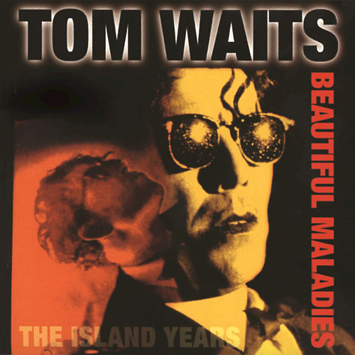 Play & Download Beautiful Maladies: The Island Years by Tom Waits | Napster