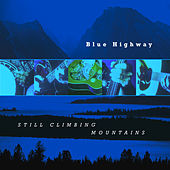 Play & Download Still Climbing Mountains by Blue Highway | Napster