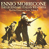 Play & Download The Legendary Italian Westerns by Ennio Morricone | Napster