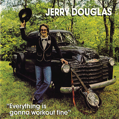 Everything Is Gonna Work Out Fine by Jerry Douglas