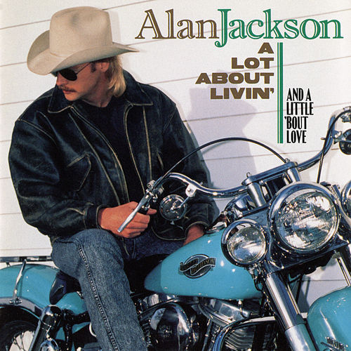 Play & Download A Lot About Livin' (And A Little 'Bout Love) by Alan Jackson | Napster