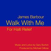 Play & Download Walk With Me - Single for Haiti Relief by James Barbour | Napster