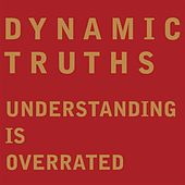 Play & Download Understanding Is Overrated by Dynamic Truths | Napster