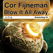 Play & Download Blow It All Away by Cor Fijneman | Napster