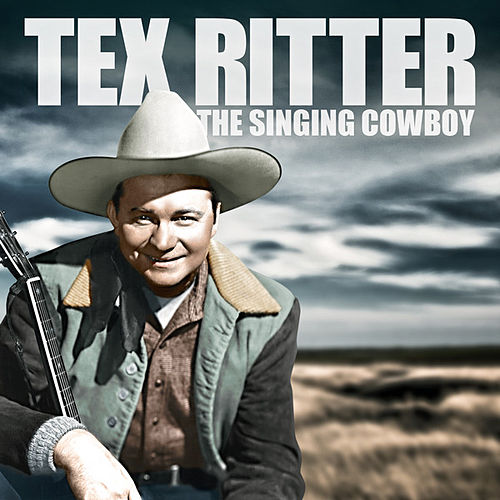 Play & Download Tex Ritter - The Singing Cowboy by Tex Ritter | Napster