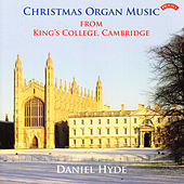 Play & Download Christmas Organ Music from King's College, Cambridge by Daniel Hyde | Napster