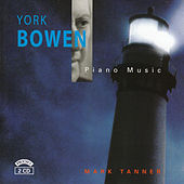 Play & Download York Bowen - Piano Music by Mark Tanner | Napster