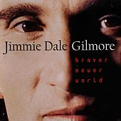 Play & Download Braver Newer World by Jimmie Dale Gilmore | Napster