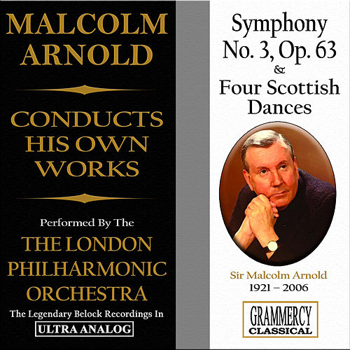 Play & Download Sir Malcolm Arnold Conducts His Own Works: Symphony No. 3 & Four Scottish Dances by London Philharmonic Orchestra | Napster