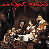 Play & Download Opera Classics by Mario Filippeschi | Napster