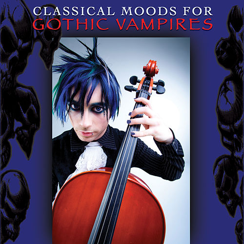 Play & Download Classical Moods For Gothic Vampires by Various Artists | Napster